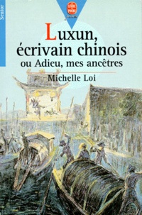 Michelle Loi - Luxun, écrivain chinois ou Adieu, mes ancêtres.