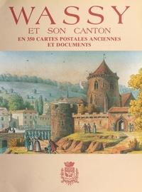 Michelle Loi - Wassy et son canton : en 350 cartes postales anciennes et documents.