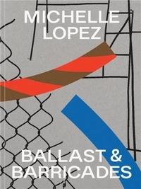 Michelle Lopez - Callast & barricades.