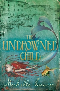 Michelle Lovric - The Undrowned Child.