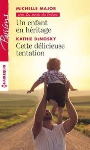 Michelle Major et Kathie DeNosky - Un enfant en héritage - Cette délicieuse tentation.