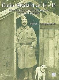 Michelle Marais et Lydie Marais - Emile Médard en 14/18 - Frère d'armes et ami d'Henri Barbusse au 231ème d'Infanterie.