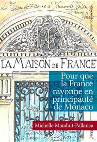 Michelle Mauduit-Pallanca - Pour que la France rayonne en principauté de Monaco.