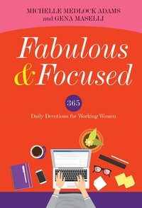 Michelle Medlock Adams et Gena Maselli - Fabulous and Focused - Devotions for Working Women.