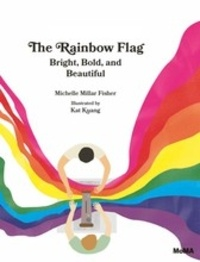Michelle Millar Fisher - The Rainbow Flag - Bright, Bold, and Beautiful.