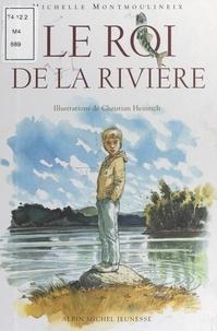 Michelle Montmoulineix et Christian Heinrich - Le roi de la rivière.