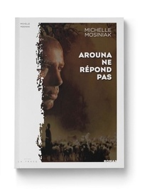 Michelle Mosiniak - Arouna ne répond pas.