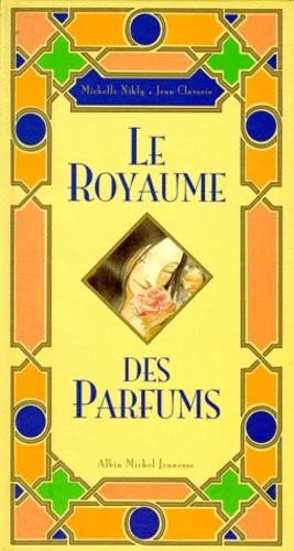 Michelle Nikly et Jean Claverie - Le royaume des parfums.
