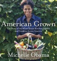 Michelle Obama - American Grown - The Story of the White House Kitchen Garden and Gardens Across America.