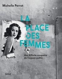 Michelle Perrot - La place des femmes - Une difficile conquête de l'espace public.