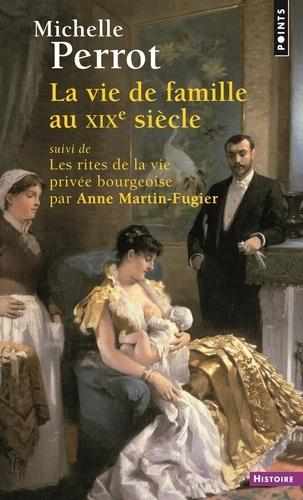 Michelle Perrot et Anne Martin-Fugier - La vie de famille au XIXe siècle - Suivi de Les rites de la vie privée bourgeoise.