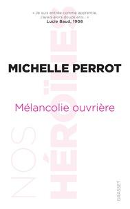 """Michelle Perrot - Mélancolie ouvrière - """"Je suis entrée comme apprentie, j'avais alors douze ans..."""" (Lucie Baud)."""
