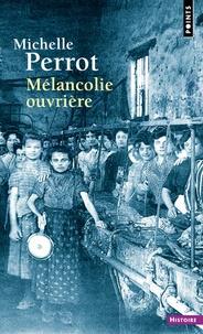 Michelle Perrot - Mélancolie ouvrière.