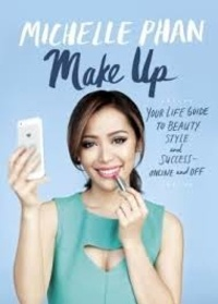 Michelle Phan - Make Up Your Life - Your Guide to Beauty, Style, and Success - Online and Off.