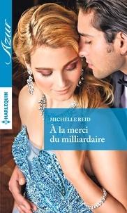 Michelle Reid - A la merci du milliardaire.