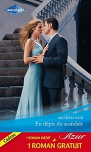 Michelle Reid et Hannah Bernard - En dépit du scandale ; Un mariage imprévu.