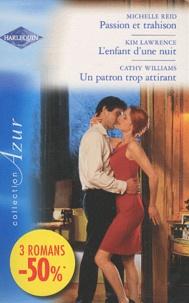 Michelle Reid et Kim Lawrence - Passion et trahison ; L'enfant d'une nuit ; Un patron trop attirant.