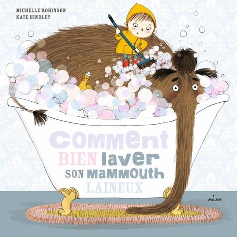 Michelle Robinson et Kate Hindley - Comment bien laver son mammouth laineux.