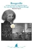Michelle Sapori - Rougeville, de Marie-Antoinette à Alexandre Dumas - Le vrai chevalier de Maison-Rouge.