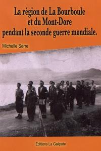 Michelle Serre - La région de La Bourboule et du Mont-Dore pendant la Seconde Guerre mondiale.