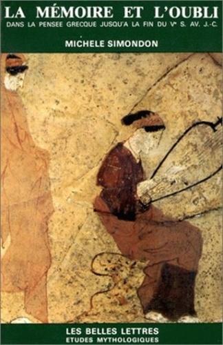 Michelle Simondon - La Mémoire et l'oubli dans la pensée grecque jusqu'à la fin du VK siècle avant J.-C. - Psychologie archaïque, mythes et doctrines.