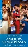 Michelle Smart - Amours vengeresses - Intégrale 3 romans.