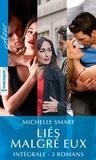 """Michelle Smart - Intégrale de la série """"Liés malgré eux""""."""