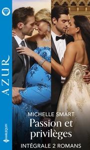 """Michelle Smart - Intégrale de la série """"Passion et privilèges"""" - Intégrale 2 romans."""