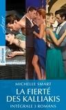 Michelle Smart - La fierté des Kalliakis - Intégrale 3 romans.