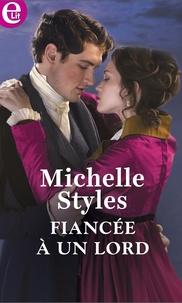 Michelle Styles - Fiancée à un lord.