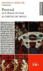 Michelle Szkilnik - Perceval ou le Roman du Graal de Chrétien de Troyes.