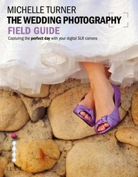 Michelle Turner - The Wedding Photography Field Guide - Capturing the Perfect Day with your Camera.
