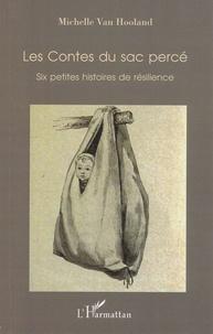 Michelle Van Hooland - Les contes du sac percé - Six petites histoires de résilience.