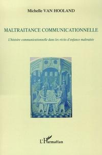 Michelle Van Hooland - Maltraitance communicationnelle - L'histoire communicationnelle dans les récits d'enfance maltraitée.
