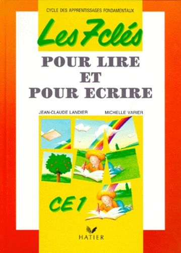 Michelle Varier et Jean-Claude Landier - Les 7 clés pour lire et pour écrire - CE1, cycle des apprentissages fondamentaux.