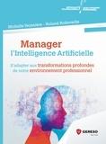 Michelle Veyssière et Roland Robeveille - Manager l'intelligence artificielle - S'adapter aux transformations profondes de notre environnement professionnel.