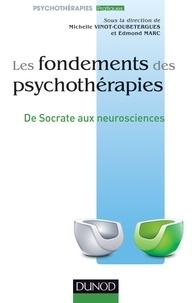 Michelle Vinot-Coubetergues et Edmond Marc - Les fondements des psychothérapies - De Socrate aux neurosciences.