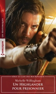 Ebooks au format pdf à télécharger gratuitement Un Highlander pour prisonnier (French Edition) 9782280411653 MOBI PDB DJVU par Michelle Willingham