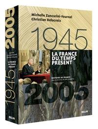 Michelle Zancarini-Fournel et Christian Delacroix - La France du temps présent (1945-2005).