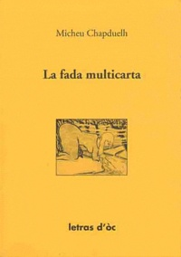 Micheu Chapduelh - La fada multicarta e autres contes persistents.