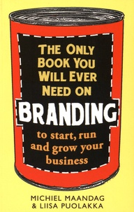 The Only Book You Will Ever Need On Branding to Start, Run and Grow Your Business.pdf