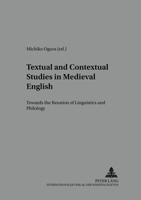 Michiko Ogura - Textual and Contextual Studies in Medieval English - Towards the Reunion of Linguistics and Philology.