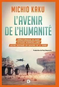 Lavenir de lhumanité - Le terraformage de Mars, voyages interstellaires, limmortalitée et notre destinée en dehors de la Terre.pdf