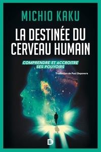 La destinée du cerveau humain - Comprendre, améliorer et accroître ses pouvoirs.pdf