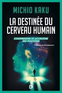 Paul Depovere et Michio Kaku - La destinée du cerveau humain - Comprendre améliorer et accroitre ses pouvoirs.