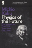 Michio Kaku - Physics of the Future - The Inventions That Will Transform Our Lives.