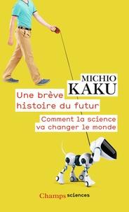 Michio Kaku - Une brève histoire du futur - Comment la science va changer le monde.