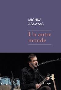 Michka Assayas - Un autre monde.