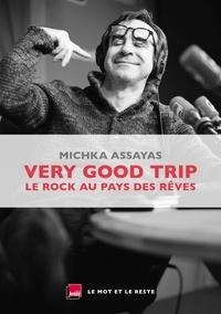 Michka Assayas - Very Good Trip - Le rock au pays des rêves.