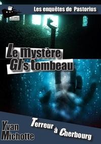 Michotte Yvan - Le mystère GI's tombeau.